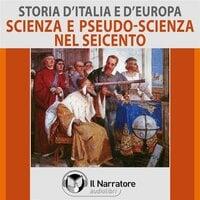 Storia d'Italia e d'Europa - vol. 46 - Scienza e pseudo-scienza nel Seicento - AA.VV. (a cura di Maurizio Falghera)