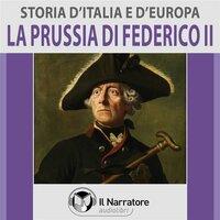 Storia d'Italia e d'Europa - vol. 49 - La Prussia di Federico II - AA.VV. (a cura di Maurizio Falghera)