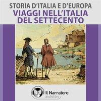 Storia d'Italia e d'Europa - vol. 51 - Viaggi nell'Italia del Settecento - AA.VV. (a cura di Maurizio Falghera)