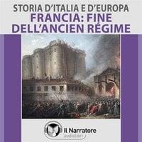 Storia d'Italia e d'Europa - vol. 54 - Francia: la fine dell'Ancien Régime - AA.VV. (a cura di Maurizio Falghera)