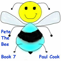 Pete The Bee: Book 7 - Paul Cook