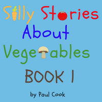 Silly Stories About Vegetables Book 1 - Paul Cook