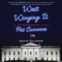 West Winging It: An Un-presidential Memoir - Pat Cunnane