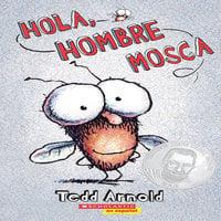 Hola, Hombre Mosca - Tedd Arnold