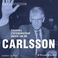 Sveriges statsministrar under 100 år. Ingvar Carlsson - Rolf Gustavsson