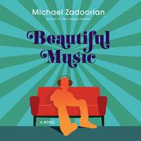 Beautiful Music: A Novel - Michael Zadoorian