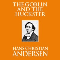 The Goblin and the Huckster - Hans Christian Andersen