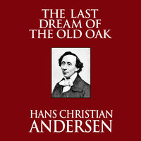 The Last Dream of the Old Oak - Hans Christian Andersen