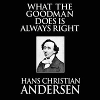 What the Goodman Does Is Always Right - Hans Christian Andersen