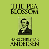 The Pea Blossom - Hans Christian Andersen