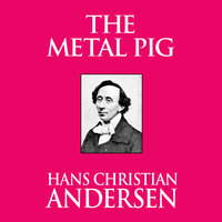 The Metal Pig - Hans Christian Andersen