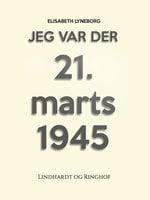Jeg var der! 21. marts 1945 - Elisabeth Lyneborg