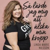 Så lärde jag mig att älska min kropp - Linda-Marie Nilsson
