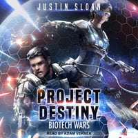 Project Destiny: Biotech Wars - Justin Sloan