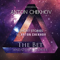 Short Stories by Anton Chekhov Volume 7: The Bet and Other Stories - Anton Chekhov