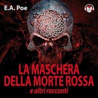La maschera della morte rossa e altri racconti - Poe Edgar Allan