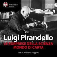 Le sorprese della scienza - Mondo di carta - Pirandello Luigi