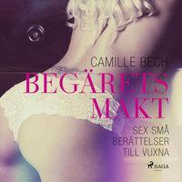 Begärets makt: sex små berättelser till vuxna - Camille Bech