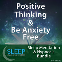 Positive Thinking & Be Anxiety Free - Sleep Learning System Bundle (Sleep Hypnosis & Meditation) - Joel Thielke