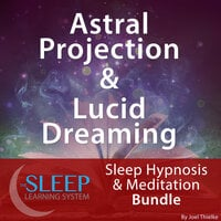 Astral Projection & Lucid Dreaming - Sleep Learning System Bundle (Sleep Hypnosis & Meditation) - Joel Thielke