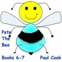 Pete The Bee: Books 6-7 - Paul Cook