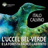 L' Uccel bel-verde, La Foresta-radice-labirinto - Calvino Italo