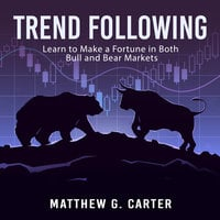 Trend Following: Learn to Make a Fortune in Both Bull and Bear Markets - Matthew G. Carter