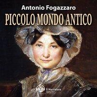 Piccolo Mondo Antico - Fogazzaro Antonio