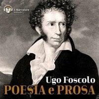 Poesia e prosa - Foscolo Ugo