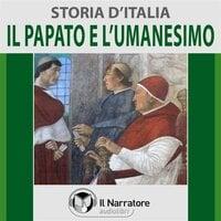 Storia d'Italia - vol. 30 - Il Papato e l'Umanesimo - AA.VV. (a cura di Maurizio Falghera)