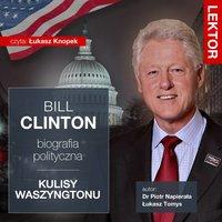 Bill Clinton. Biografia polityczna. Kulisy Waszyngtonu - Łukasz Tomys, dr Piotr Napierała