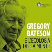 Gregory Bateson e l'Ecologia della Mente - Falghera Maurizio (a cura di)