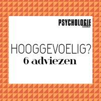 Haal meer uit je gevoeligheid - 6 adviezen - Psychologie magazine
