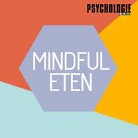 Mindful eten: Voedsel als vriend, niet als vijand - Psychologie magazine