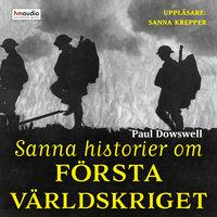 Sanna historier om första världskriget - Paul Dowswell