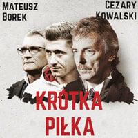 Krótka piłka. Bez dyplomacji o reprezentacji, mistrzostwach, Lewandowskim - Mateusz Borek, Cezary Kowalski
