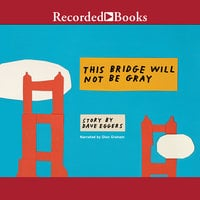 This Bridge Will Not Be Gray - Dave Eggers
