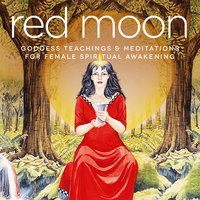 Red Moon: Goddess Teachings & Meditations for Female Confidence, Sexuality, Stress & Spirituality - Nicola Haslett, Samantha Redgrave, Miranda Gray