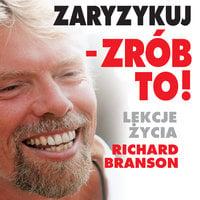 Zaryzykuj - zrób to! Lekcje życia - Richard Branson