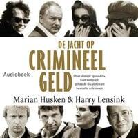 De jacht op crimineel geld - Marian Husken, Harry Lensink