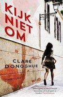 Kijk niet om - Clare Donoghue