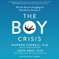 The Boy Crisis - Warren Farrell, PhD, John W. Gray