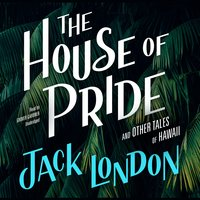 The House of Pride, and Other Tales of Hawaii - Jack London
