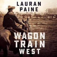 Wagon Train West - Lauran Paine