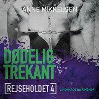 Rejseholdet 4: Dødelig trekant - Anne Mikkelsen