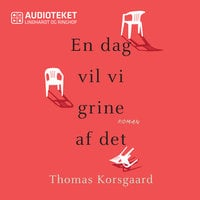 En dag vil vi grine af det - Thomas Korsgaard