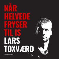 Når helvede fryser til is - Lars Toxværd