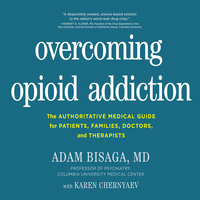 Overcoming Opioid Addiction: The Authoritative Medical Guide for Patients, Families, Doctors, and Therapists - Adam Bisaga MD