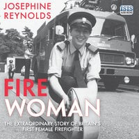 Fire Woman: The Extraordinary Story of Britain's First Female Firefighter - Josephine Reynolds