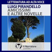 Amicissimi e altre novelle - Pirandello Luigi